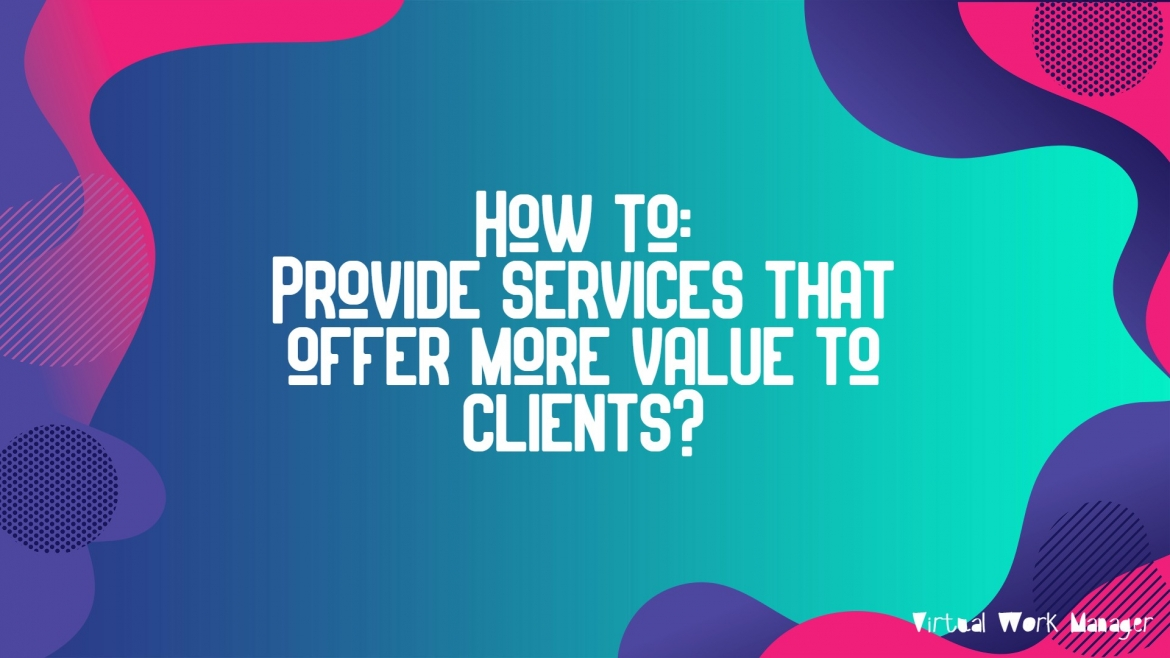 Services that offer more value to Clients